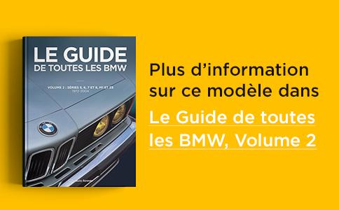 Plus d'information sur ce modèle dans le Guide de toutes les BMW Volume 2
