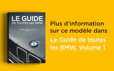 Plus d'information sur ce modèle dans le Guide de toutes les BMW Volume 1