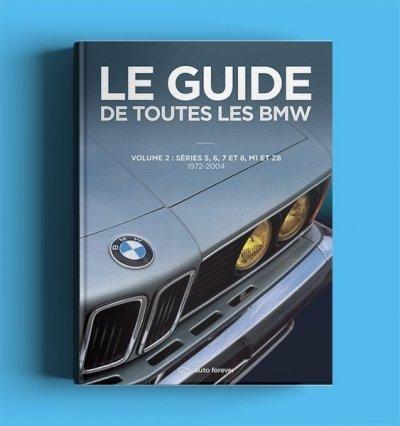 Le Guide de toutes les BMW Volume 2 - 1972-2004 - Série 5 E12 - Série 5 E28 - Série 5 E34 berline Touring - Série 5 E39 berline Touring - Série 6 E24 - Série 7 E23 - Série 7 E32 - Série 7 E38 - Série 8 E31 - M1 - Z8