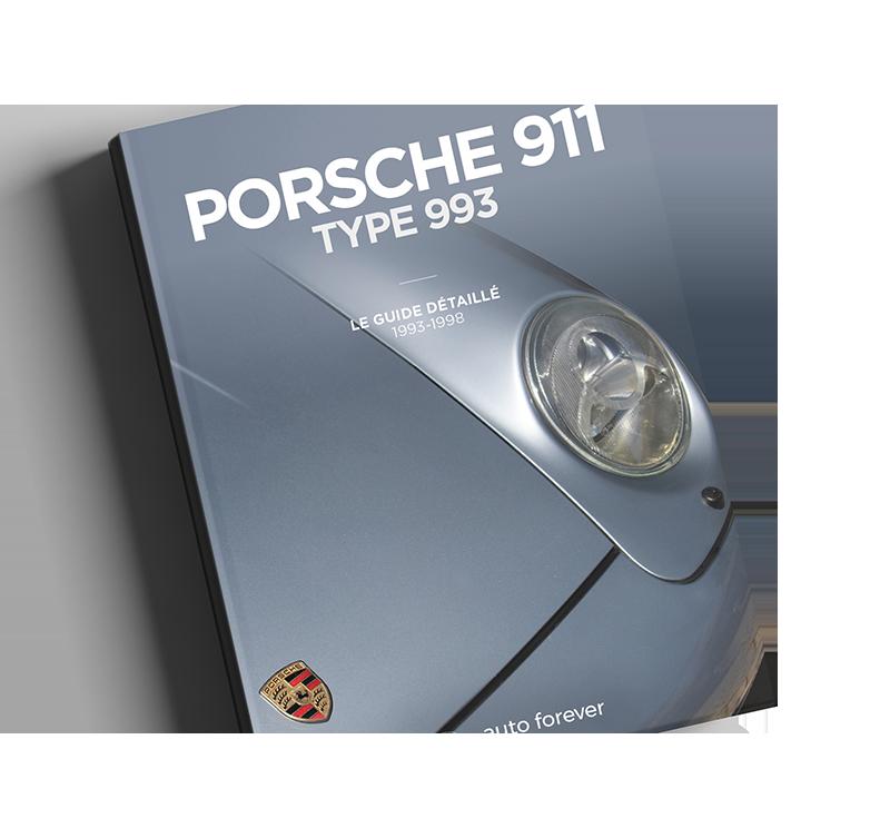 Porsche 911 type 993 Le Guide détaillé 1993-1998