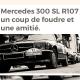 Mercedes 300 SL R107 : un coup de foudre et une amitié