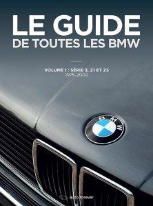 Guide de toutes les BMW volume 1 avec chronologie évolutions, fiche technique, toutes les versions, chiffres de production, équipements et options